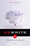 Rewrite: A Step-by-Step Guide to Strengthen Structure, Characters and Drama in Your Screenplay by Paul Chitlik