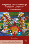 Indigenous education through dance and ceremony : a Mexica palimpsest by Ernesto Colín