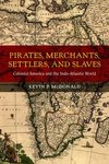 Pirates, Merchants, Settlers, and Slaves: Colonial America and the Indo-Atlantic World by Kevin McDonald