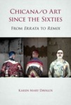 Chicana/o Art Since the Sixties: From Errata to Remix by Karen Mary Davalos