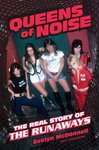 Queens of Noise: The Real Story of the Runaways by Evelyn McDonnell