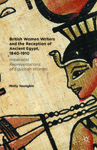 British Women Writers and the Reception of Ancient Egypt, 1840-1910: Imperialist Representations of Egyptian Women by Molly Youngkin