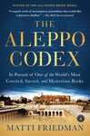 The Aleppo Codex: In Pursuit of One of the World's Most Coveted, Sacred, and Mysterious Books by Matti Friedman