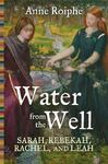 Water from the well: Sarah, Rebekah, Rachel and Leah